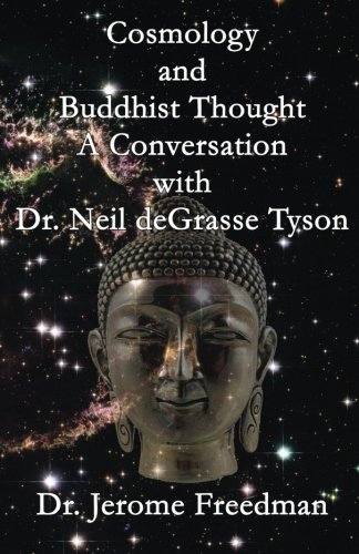Cosmology and Buddhist Thought: A Conversation with Dr. Neil deGrasse Tyson: Jerome Freedman