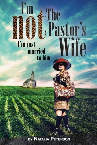 I'm Not The Pastor's Wife: (I'm just married to him): Peterson, Natalia