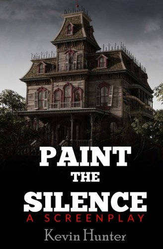 Paint the Silence: A Screenplay: Kevin Hunter