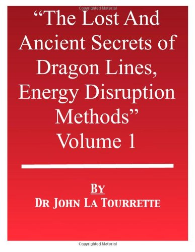 9781492768753: The Lost & Ancient Secrets of Dragon Lines Energy Disruption Methods: Volume 1