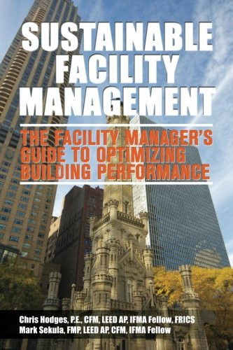 Sustainable Facility Management - The Facility Manager's Guide to Optimizing Building ...
