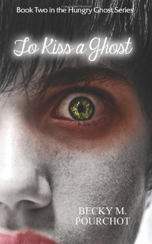 9781492771982: To Kiss a Ghost: The Hungry Ghost Series Book 2
