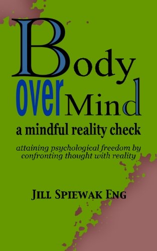 9781492776406: Body Over Mind: a mindful reality check attaining psychological freedom by confronting thought with reality
