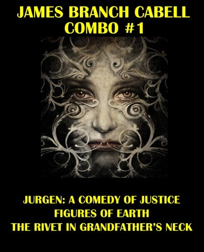9781492776499: James Branch Cabell Combo #1: Jurgen: A Comedy of Justice/Figures of Earth/The Rivet in Grandfather's Neck: Volume 1 (James Branch Cabell Omnibus)