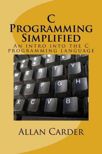 9781492778240: C Programming Simplified: A quick and easy intro into the C programming language