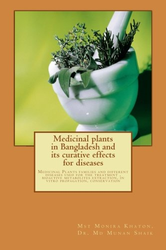 9781492778806: Medicinal plants in Bangladesh and its curative effects for disease: Medicinal Plants families and different diseases used for the treatment