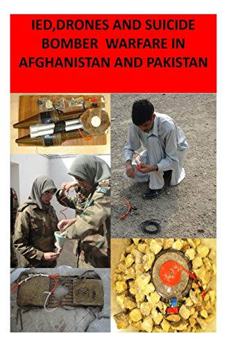 9781492780311: IED,Drones and Suicide Bomber Warfare in Afghanistan and Pakistan
