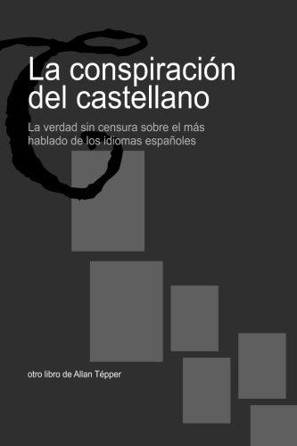 9781492783398: La conspiración del castellano: La verdad sin censura sobre el más hablado de los idiomas españoles.