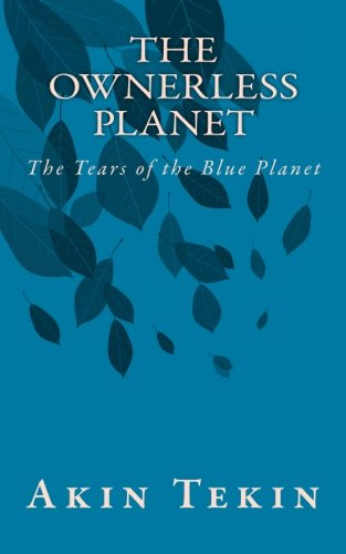 9781492785996: The Ownerless Planet: The Tears of the Blue Planet (Volume 1)