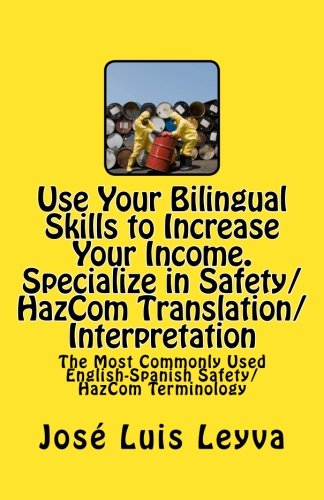 9781492788546: Use Your Bilingual Skills to Increase Your Income. Specialize in Safety/HazCom Translation/Interpretation: The Most Commonly Used English-Spanish Safety/HazCom Terminology