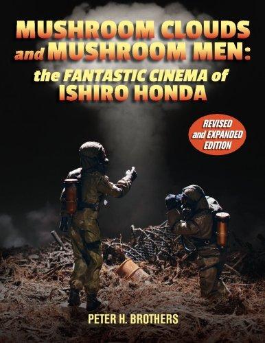 Mushroom Clouds and Mushroom Men: The Fantastic Cinema of Ishiro Honda: Brothers, Peter H