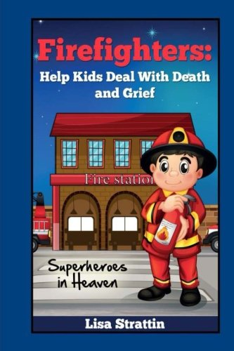9781492790617: Firefighters Help Kids Deal with Death and Grief: My Dad is a Superhero (My Dad is a Hero) (Volume 1)