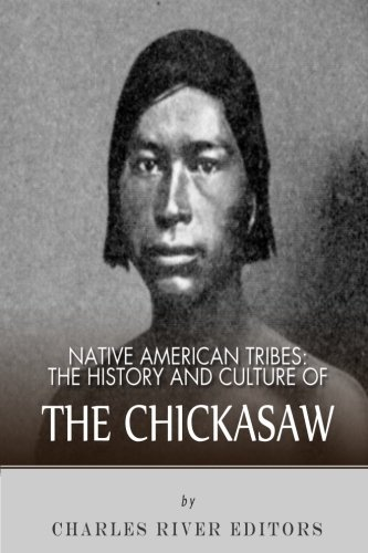 9781492791157: Native American Tribes: The History and Culture of the Chickasaw (Native America Tribes)