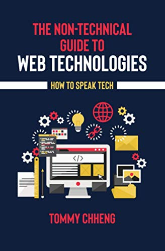 The Non-Technical Guide to Web Technologies: Chheng, Tommy
