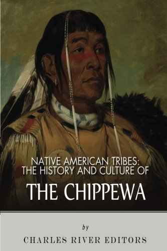 9781492792543: Native American Tribes: The History and Culture of the Chippewa