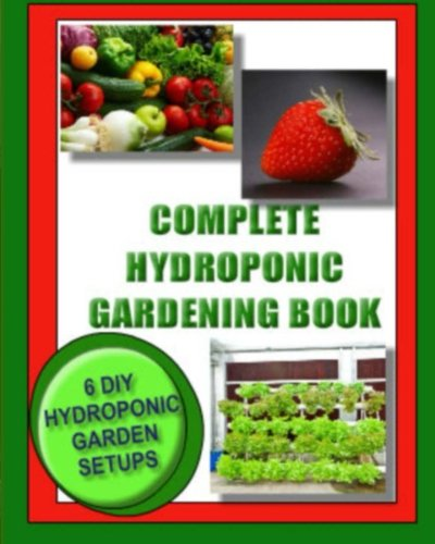 9781492794530: Complete Hydroponic Gardening Book: 6 DIY garden set ups for growing vegetables, strawberries, lettuce, herbs and more