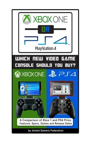 9781492795308: Xbox One or PS4 [PlayStation 4]: Which New Video Game Console Should You Buy?