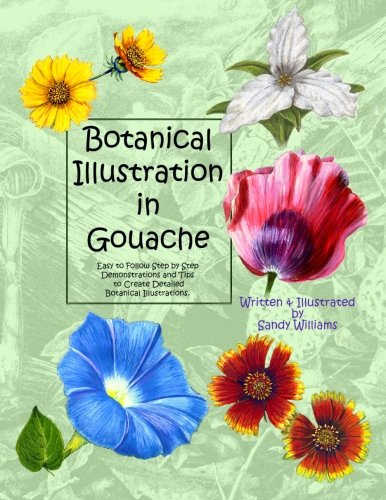9781492795476: Botanical Illustration in Gouache: Easy to Follow Step by Step Demonstrations to Create Detailed Botanical Illustrations (Natural Science Illustration in Gouache) (Volume 1)
