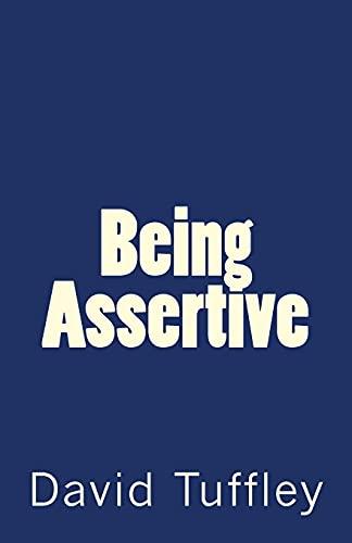 Being Assertive: Finding the Sweet-Spot between Passive & Aggressive: David Tuffley