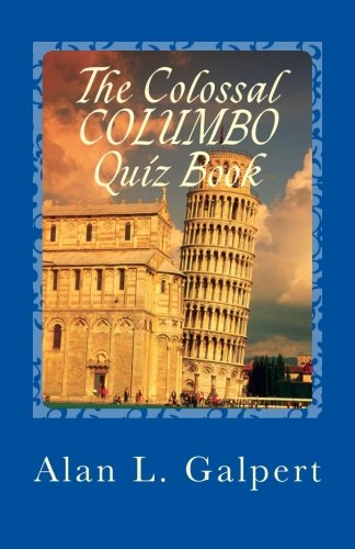 The Colossal COLUMBO Quiz Book: A Plethora of Perplexing Questions About Televisions Greatest Detective Show 9781492800644 Multiple-choice and matching quizzes relating to the television show. Over 600 questions cover topics including: the producers, director