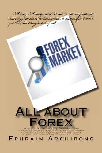 9781492801221: All about Forex: DAY TRADING; MOVING AVERAGE; DAY TRADING SPYCHOLOGY; FOREX COURSES; FOREX BROKERS; POSITION/LONG TERM TRADING; Support and Resistance; Money Management; Trendlines