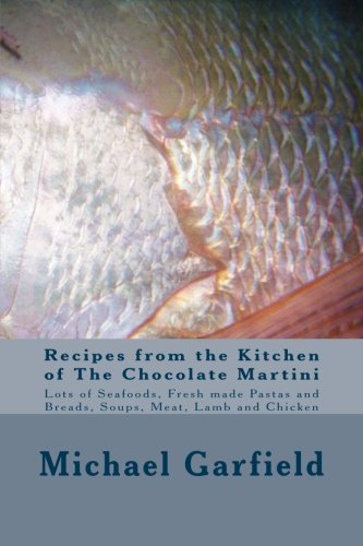 Recipes from the Kitchen of The Chocolate Martini: Chef Michael A Garfield