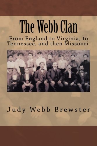 9781492806059: The Webb Clan: From 1350s England to Pennsylvania, through Tennessee to Missouri