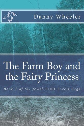 9781492806592: The Farm Boy and the Fairy Princess: Book 1 of the Jewel-Fruit Forest Saga