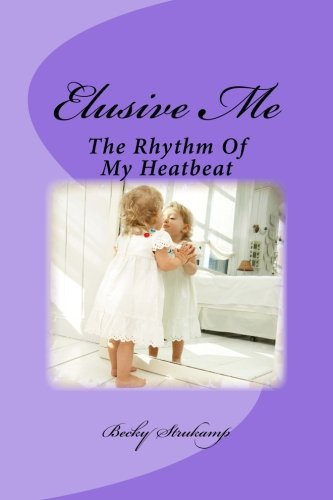 9781492807230: Elusive Me: The Rhythm Of My Heatbeat