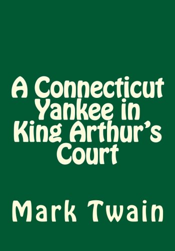 9781492808558: A Connecticut Yankee in King Arthur's Court
