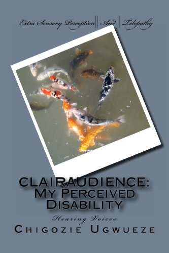 9781492811992: CLAIRAUDIENCE: My Perceived Disability: Hearing Voices