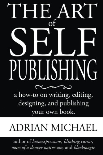 9781492814627: The Art of Self-Publishing: A How-To on Writing, Editing, Designing, and Publishing Your Own Book