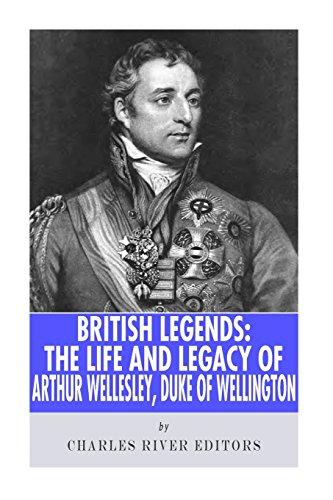 9781492815228: British Legends: The Life and Legacy of Arthur Wellesley, Duke of Wellington