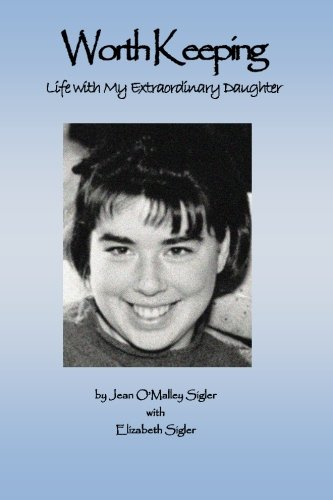 Worth Keeping: Life With My Extraordinary Daughter: Sigler, Jean O'Malley