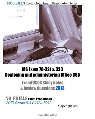 9781492816485: MS Exam 70-321 & 323 Deploying and administering Office 365 ExamFOCUS Study Notes & Review Questions 2013