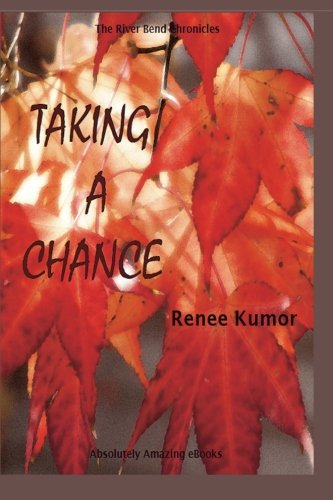Taking a Chance (The Riverbend Chronicles) (Volume 2): Renee Kumor