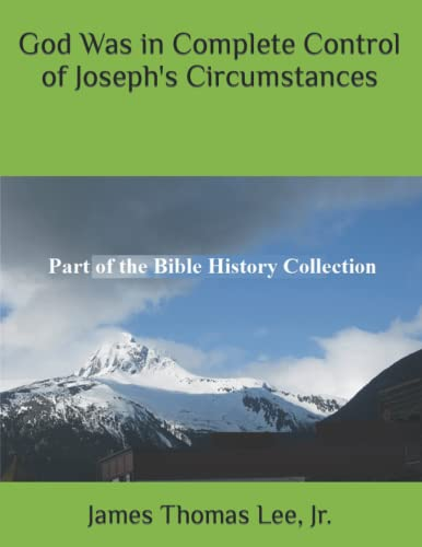 God Was in Complete Control of Josephs Circumstances: James Thomas Lee Jr
