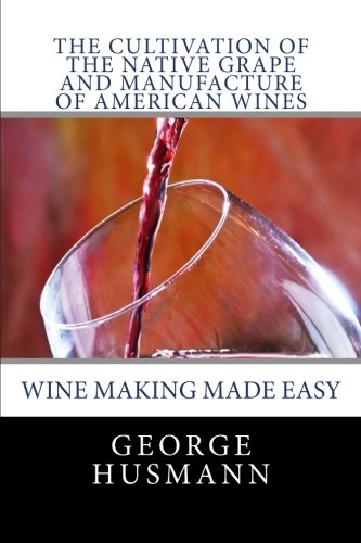 9781492817871: The Cultivation of the Native Grape and Manufacture of American Wines
