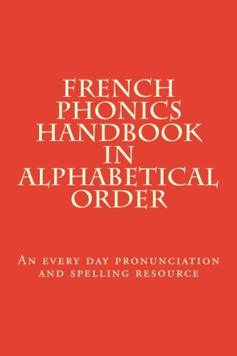 9781492818809: French Phonics Handbook in alphabetical order: An every day pronunciation and spelling resource (French Edition)