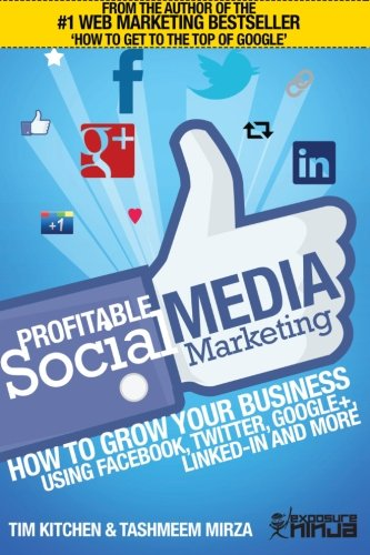 9781492819936: Profitable Social Media Marketing: How to Grow Your Business Using Facebook, Twitter, Google+, LinkedIn and More (Online Marketing Guides from Exposure Ninja) (Volume 2)