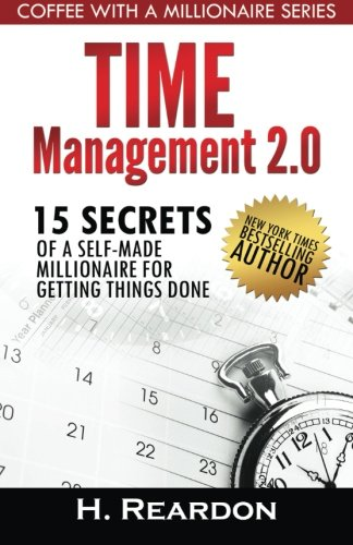 9781492821397: Time Management 2.0: 15 Secrets of a Self-Made Millionaire for Getting Things Done (Coffee With A Millionaire) (Volume 1)