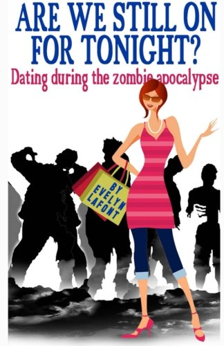 9781492821830: Are We Still On For Tonight?: Dating During the Zombie Apocalypse. (Volume 1)