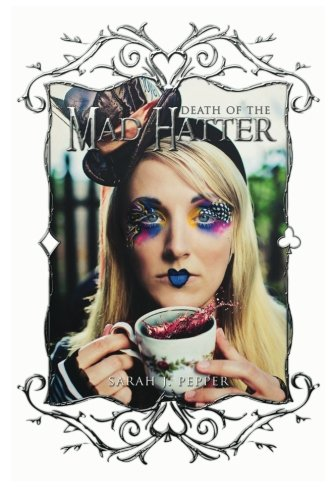Death of the Mad Hatter (Twisted Fairytale Confessions) (Volume 1): Sarah J. Pepper