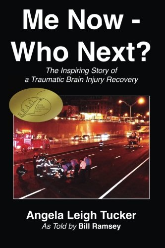 Me Now - Who Next?: The Inspiring Story of a Traumatic Brain Injury Recovery: Tucker, Angela Leigh;...