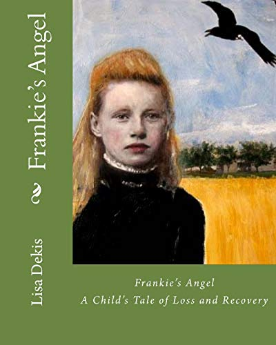 Frankie's Angel: A Child's Tale of Loss and Recovery: Ms. Lisa Dekis