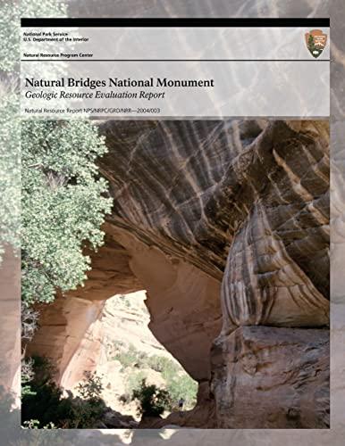 9781492826194: Natural Bridges National Monument Geologic Resource Evaluation Report