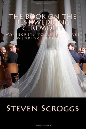 9781492827924: The Book on The Best Wedding Ceremony: Performing or Planning, you can have the most personal Wedding Ceremony