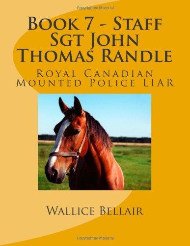 9781492829188: Book 7 - Staff Sgt John Thomas Randle: Royal Canadian Mounted Police LIAR