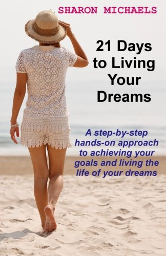 9781492830146: 21 Days to Living Your Dreams: A step-by-step hands-on approach to achieving your goals and living the life of your dreams