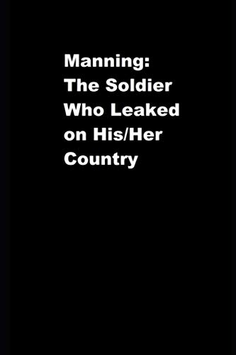 9781492830177: Manning: The Soldier Who Leaked on His/Her Country